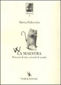 W la maestra. Percorsi di vita e ricordi di scuola - Marisa Pellicciotta - copertina