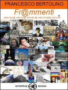 Frammenti. Frammenti della natura, delle città, della famiglia, della storia, dell'uomo - Francesco Bertolino - copertina