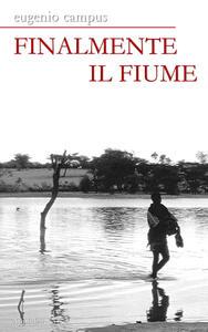 Finalmente il fiume - Eugenio Campus - copertina