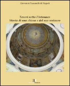 Tesori sotto l'intonaco. Storia di una Chiesa e del suo restauro - Giovanni Passarelli Di Napoli - copertina