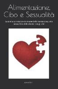Alimentazione, cibo, sessualità. La stretta correlazione tra le aree dell'alimentazione, della sessualità e delle relazioni con gli altri