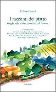 I racconti del piatto. Viaggio nella cucina contadina del fermano - Roberto Ferretti - copertina