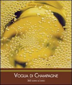 Voglia di champagne 365 giorni all'anno - Delphine Veissiere,Barbara Carbone - copertina
