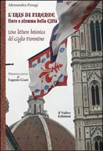 L' Iris di Firenze, fiore e stemma della città. Una lettura botanica del Giglio Fiorentino - Alessandra Perugi - copertina