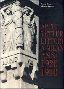 Architettura littoria a Milano 1920-1930 - Bruno Brunetti,Giuseppe Vassalli - copertina