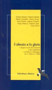 Il silenzio e la gloria. I religiosi uccisi da comunisti e nazifascisti in Emilia e in Romagna fra il 1943 e il 1948