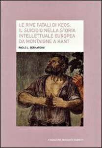 Le rive fatali di Keos. Il suicidio nella storia intellettuale europea da Montaigne a Kant - Paolo Luca Bernardini - copertina