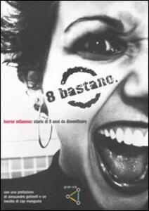 Otto bastano. Horror milanese: storie di otto anni da dimenticare