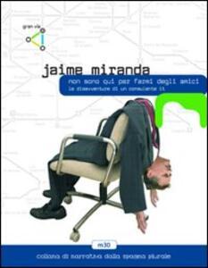 Non sono qui per farmi degli amici - Jaime Miranda - copertina