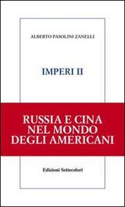 Imperi. Russia e Cina nel mondo degli americani. Vol. 2 - Alberto Pasolini Zanelli - copertina