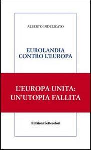 Eurolandia contro l'Europa - Alberto Indelicato - copertina