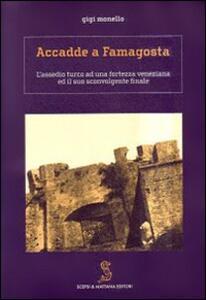Accadde a Famagosta. L'assedio turco ad una fortezza veneziana ed il suo sconvolgente finale - Gigi Monello - copertina