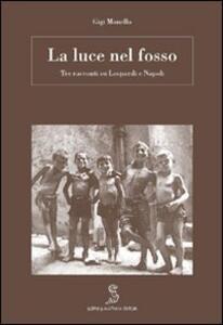 La luce nel fosso. Leopardi a Napoli - Gigi Monello - copertina