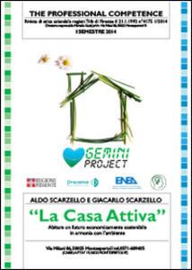 La casa attiva. Abitare un futuro economicamente sostenibile in armonia con l'ambiente - Aldo Scarzello,Giancarlo Scarzello - copertina