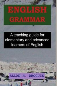 English grammar. A teaching guide for elementary and advanced learners of english - Allan H. Amogius - copertina