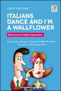 Italians dance and I'm a wallflower. Italian Voices. A Window on language and customs in Italy - Linda Falcone - copertina