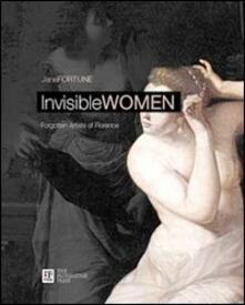 Invisibile women. Forgotten artist of Florence. Ediz. italiana e inglese - Jane Fortune - copertina