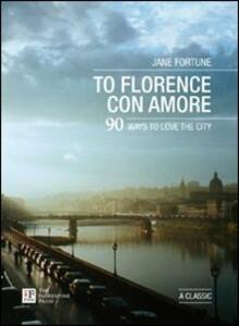 To Florence con amore. 90 ways to love the city - Jane Fortune - copertina