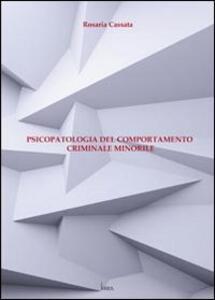 Psicopatologia del comportamento criminale minorile - Rosaria Cassata - copertina