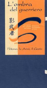 Kagemusha, l'ombra del guerriero. L'uomo, le armi, il gesto