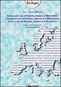 Cinquante ans d'Europe, images et reflexions-Cinquant'anni d'Europa, immagini e riflessioni-Fifty years of Europe, images and thoughts - Jean-Pierre Malivoir - copertina