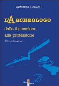 L' archeologo. Dalla formazione alla professione