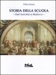 Storia della scuola. Dall'antichità al Medioevo - Felice Irrera - copertina