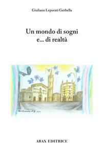 Un mondo di sogni e... di realtà - Giuliana Leporati Gerbella - copertina