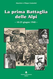 La prima battaglia delle Alpi (10-25 giugno 1940) - Maurizio Costantini,Filippo Costantini - copertina
