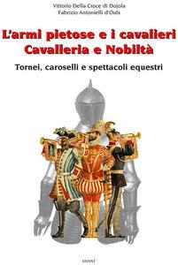 L' armi pietose e i cavalieri. Cavalleria e nobiltà - Fabrizio Della Croce di Dojola,Vittorio Antonielli d'Oulx - copertina