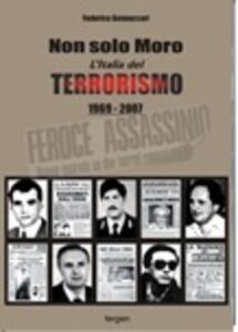 Non solo Moro. L'Italia del terrorismo 1969-2007 - Federico Gennaccari - copertina