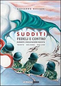Sudditi fedeli e contro. Durante l'occupazione nazista - Giuseppe Sittoni - copertina