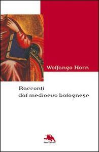 Racconti dal Medioevo bolognese - Wolfango Horn - copertina