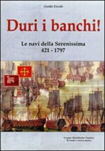 Duri i banchi! Le navi della Serenissima 421-1797. Ediz. illustrata