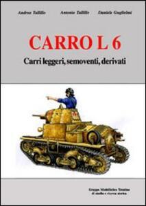Carro L6. Carri leggeri, semoventi, derivati. Ediz. illustrata