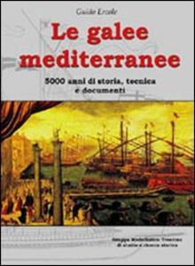 Le galee mediterranee. 5000 anni di storia, tecnica e documenti. Ediz. illustrata - Guido Ercole - copertina