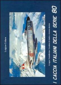 I caccia italiani della serie 80. Ediz. multilingue - Luigino Caliaro - copertina