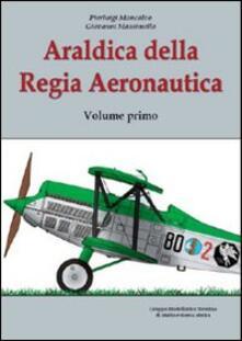 Mercatinidinataletorino.it Araldica della regia aeronautica. Ediz. illustrata. Vol. 1 Image