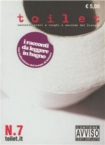 Toilet. Racconti brevi e lunghi a seconda del bisogno. Vol. 7 - copertina