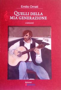 Quelli della mia generazione. Canzoni - Emilio Ornati - copertina