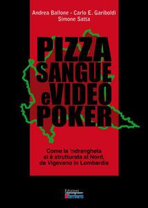 Pizza sangue e videopoker. Come la 'ndrangheta si è strutturata al Nord, da Vigevano in Lombardia - Andrea Ballone,Carlo E. Gariboldi,Simone Satta - copertina