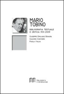 Mario Tobino. Bibliografia testuale e critica (1931-2009) - Giuseppe E. Bonura,Giacomo Contiero,Paola Italia - copertina