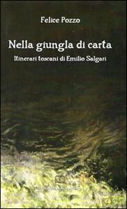 Nella giungla di carta. Itinerari toscani di Emilio Salgari - Felice Pozzo - copertina