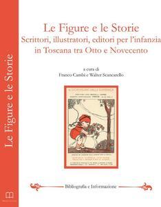 Le figure e le storie. Scrittori, illustratori, editori per l'infanzia in Toscana tra otto e novecento. Atti della Giornata di studi (Firenze, 8 ottobre 2010) - copertina