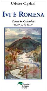 Ivi è romena. Dante in Casentino (1289, 1302-1311) - Urbano Cipriani - copertina