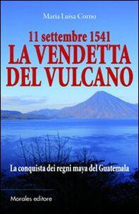 11 settembre 1541-La vendetta del vulcano-La conquista dei regni maya del Guatemala
