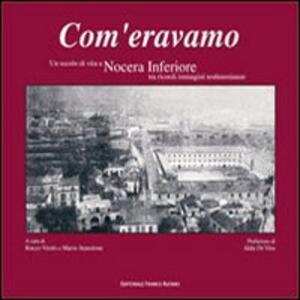 Com'eravamo. Un secolo di vita a Nocera inferiore tra ricordi immagini testimonianze - Rocco Vitolo,Mario Stanzione - copertina