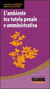 L' ambiente tra tutela penale e amministrativa - Vincenzo B. Muscatiello,Raffaela E. Di Noia - copertina