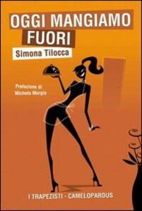 Oggi mangiamo fuori - Simona Tilocca - copertina