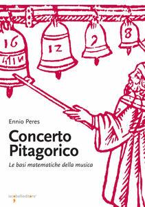 Concerto pitagorico. Le basi matematiche della musica